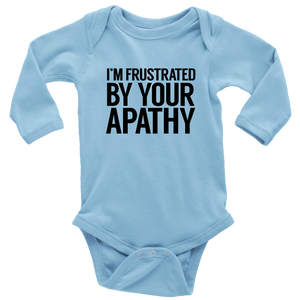 Frustrated By Your Apathy Long Sleeved Infant Bodysuit
