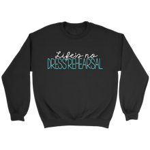 Load image into Gallery viewer, Life's No Dress Rehearsal Crewneck Sweatshirt