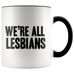 We're All Lesbians 11oz Mug