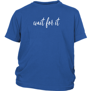 Wait For It Youth T-Shirt