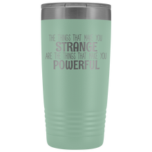 Load image into Gallery viewer, Strange/Powerful 20oz Tumbler