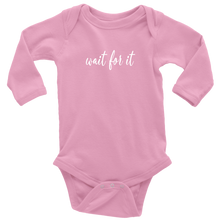 Load image into Gallery viewer, Wait For It Long Sleeved Infant Bodysuit