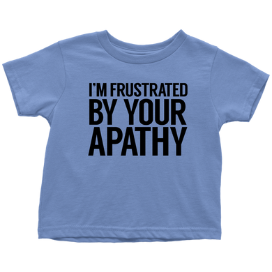 Frustrated By Your Apathy Toddler T-Shirt