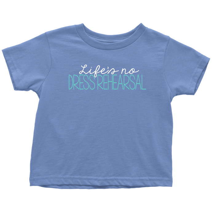 Life's No Dress Rehearsal Toddler T-Shirt