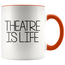 Load image into Gallery viewer, Theatre Is Life 11oz Mug