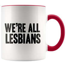 Load image into Gallery viewer, We're All Lesbians 11oz Mug