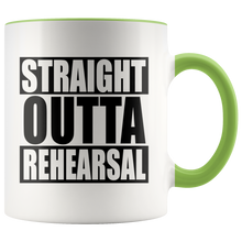 Load image into Gallery viewer, Straight Outta Rehearsal 11oz Mug