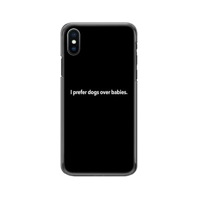 I Prefer Dogs Over Babies Phone Case
