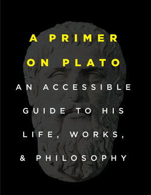 A Primer on Plato: An Accessible Guide to His Life, Works, and Philosophy (eBOOK)