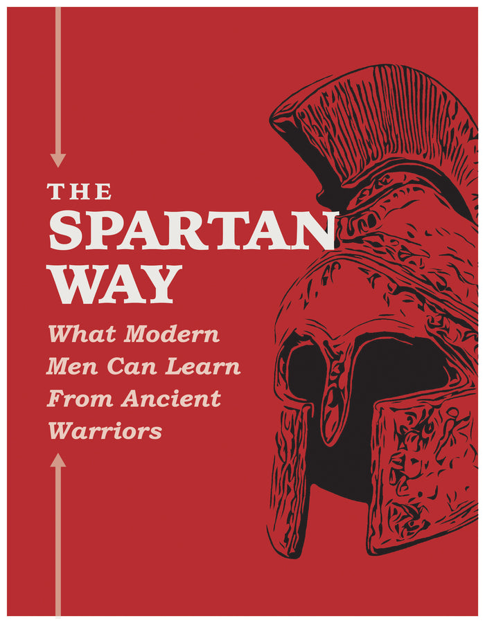The Spartan Way: What Modern Men Can Learn From Ancient Warriors eBook