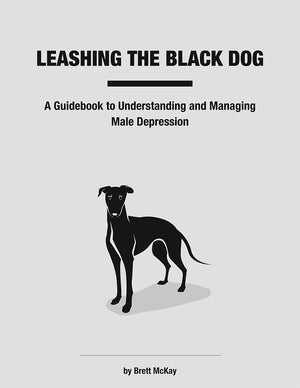 Leashing the Black Dog: A Guidebook to Understanding and Managing Male Depression EBOOK