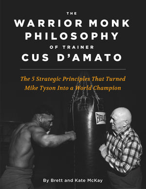 The Warrior Monk Philosophy of Trainer Cus D'Amato: The 5 Strategic Principles That Turned Mike Tyson Into a World Champion eBook