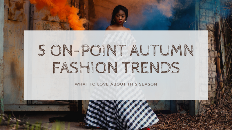 5 on-point Autumn fashion trends