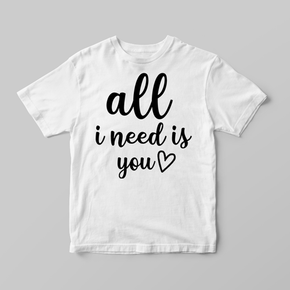 All I Need Is You Adult Mother's Day T-shirt