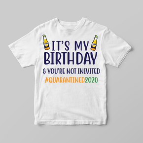 It's My Birthday & You're Not Invited Quarantine Adult T-Shirt