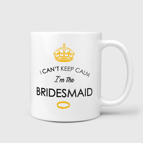 I Can't Keep Calm I'm The Bridesmaid Mug