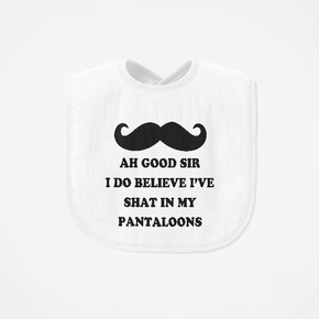 Ah Good Sir I Do Believe I Shat In My Pantaloons Bib