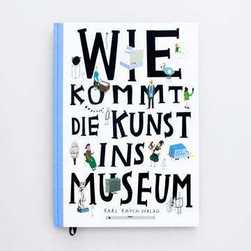 Wie kommt die Kunst ins Museum. How does art get into the museum. Art books for kids. Art for kids. Books about art. Olibrix online children's bookstore.  Buy children's books in German, Spanish, French, Italian, Russian and more Buys children's books in German.