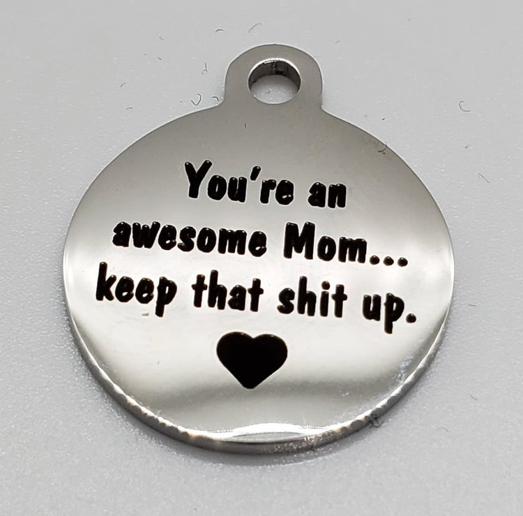 You're an awesome Mom.... Charm