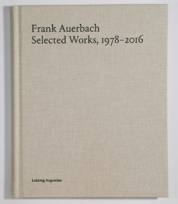 Frank Auerbach: Selected Works, 1978–2016