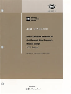 AISI S212-07 (2012) - AISI North American Standard for Cold-Formed Steel Framing - Header Design, 2007 Edition (Reaffirmed 2012)