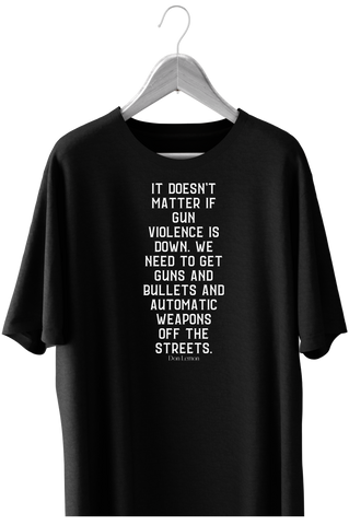 It Doesn't Matter If The Gun Violence Is Down Short-Sleeve Unisex T-Shirt