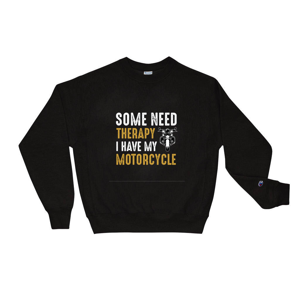 Some Need Therapy I Have my Motorcycle Champion Sweatshirt - BlackKohco