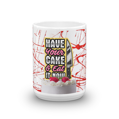 Have Your Cake Now Mug