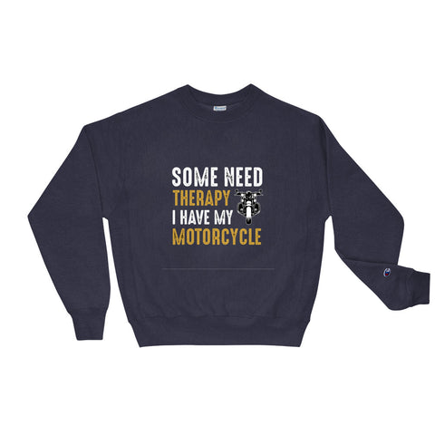 Some Need Therapy I Have my Motorcycle Champion Sweatshirt