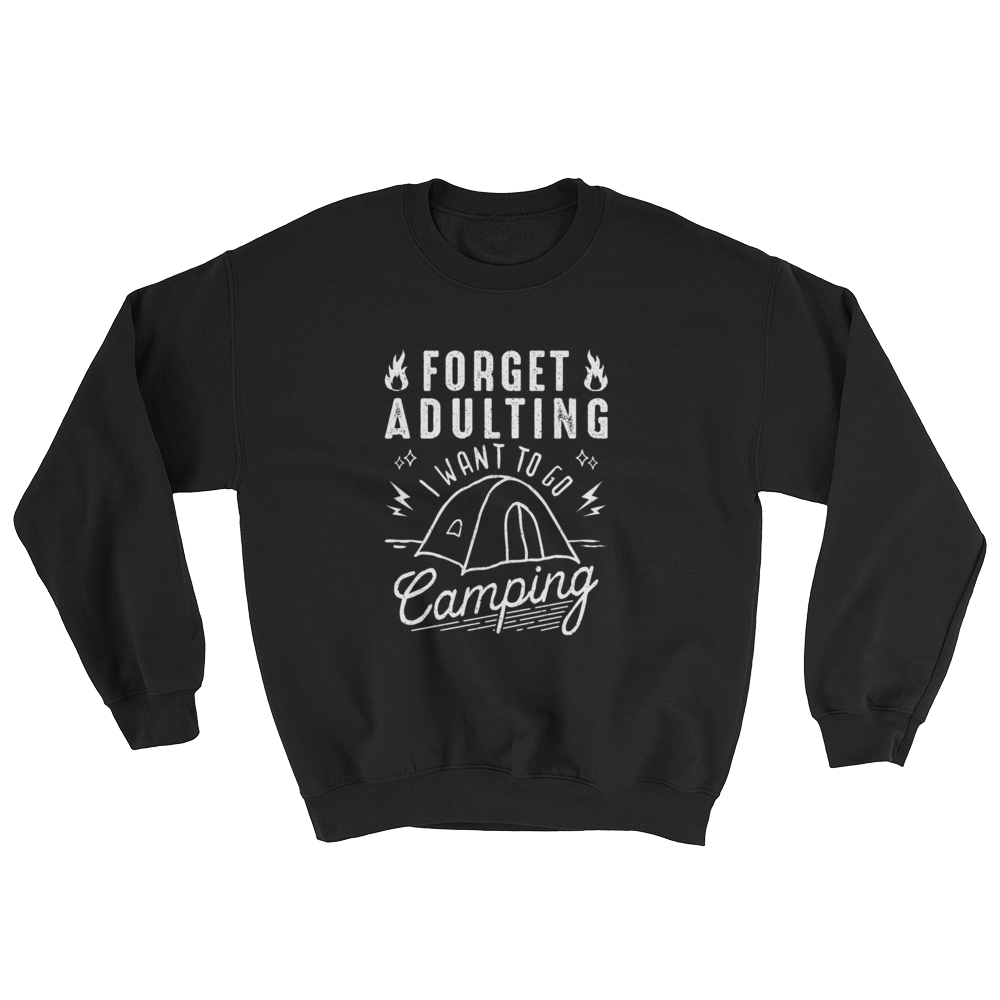 Forget Adulating I Want To Go Camping Sweatshirt - BlackKohco