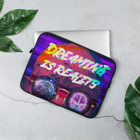 Dreaming Is Reality Laptop Sleeve