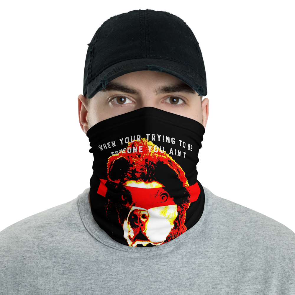 Trying to Be Someone You Ain't Neck Gaiter - BlackKohco