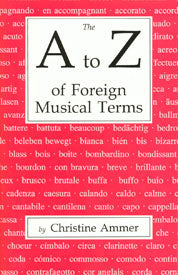 A to Z of Foreign Musical Terms by Christine Ammer