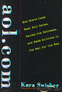 Aol.Com: How Steve Case Beat Bill Gates, Nailed The Netheads, And Made Millions In The War For The Web