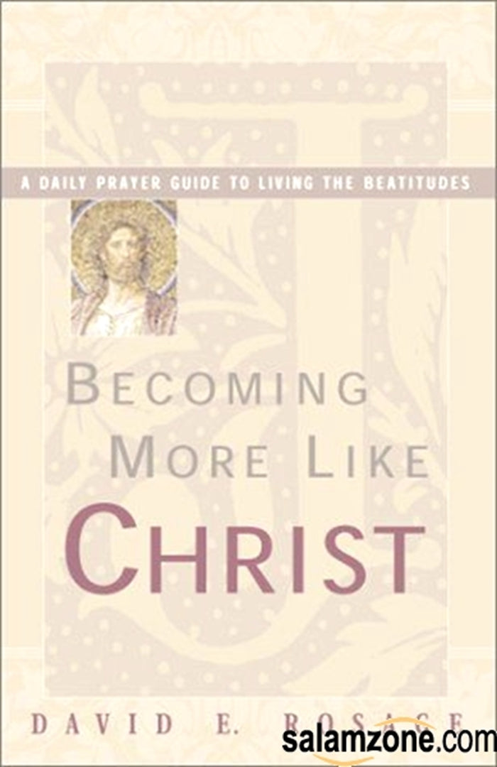 Becoming More Like Christ: A Daily Prayer Guide To Living The Beatitudes