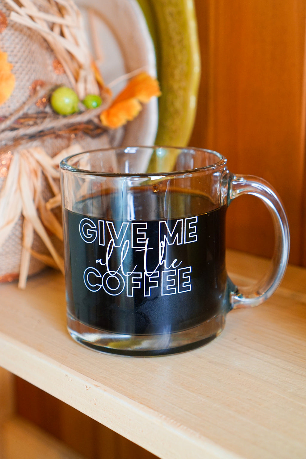 Give Me All The Coffee Glass Mug