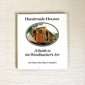 Handmade Houses- A Guide to the Woodbutcher's Art