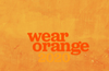 Wear Orange to fight for a future free from gun-violence