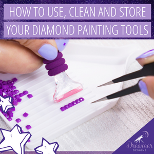 How to USE, CLEAN And STORE Your Diamond Painting Tools
