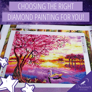 Choosing the right Diamond Painting for you!