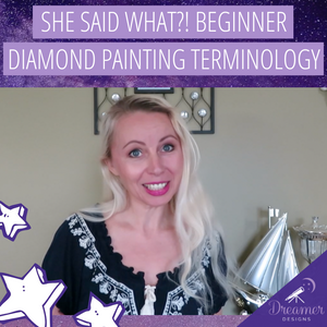 She Said What?! Beginner Diamond Painting Terminology