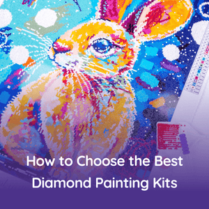 How to Choose the Best Diamond Painting Kits in 2020