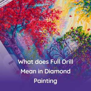 What does Full Drill Mean in Diamond Painting (or Full Coverage)?