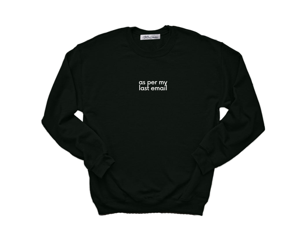 All Products - AS PER MY LAST EMAIL Crewneck Sweatshirt