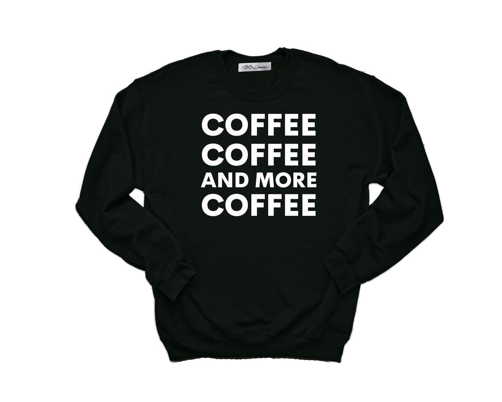 All Products - COFFEE, COFFEE AND MORE COFFEE Crewneck Sweatshirt