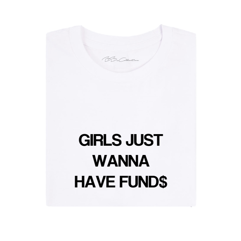 All Products - GIRLS JUST WANNA HAVE FUND$ Tee