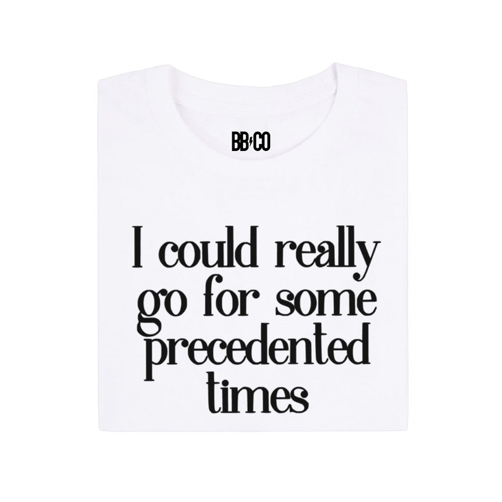 All Products - I COULD REALLY GO FOR SOME PRECEDENTED TIMES Tee