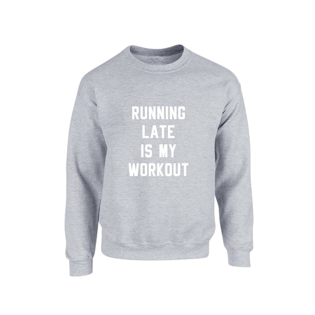 All Products - RUNNING LATE IS MY WORKOUT Sweater