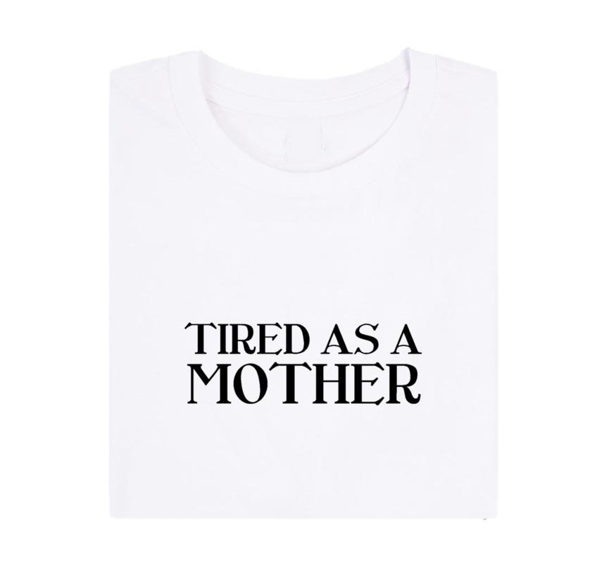 All Products - TIRED AS A MOTHER Tee