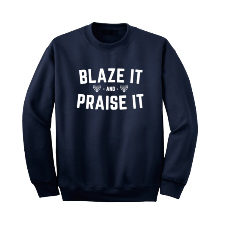 BLAZE IT AND PRAISE IT Crewneck